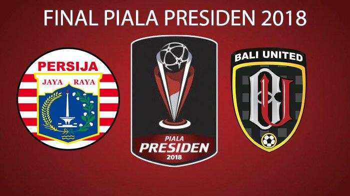 Final Piala Presiden 2018, Prediksi Susunan Pemain Persija vs Bali United di Laga Puncak Malam Ini